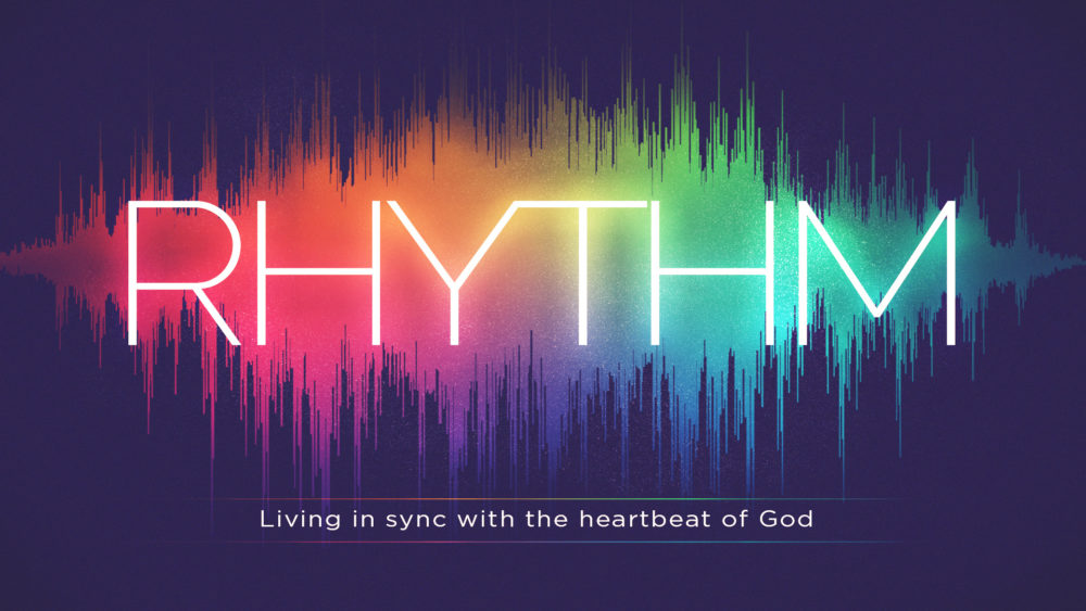 RHYTHM: Living in sync with the heartbeat of God.