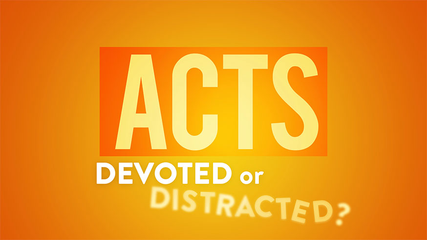 Acts: Devoted or Destracted?