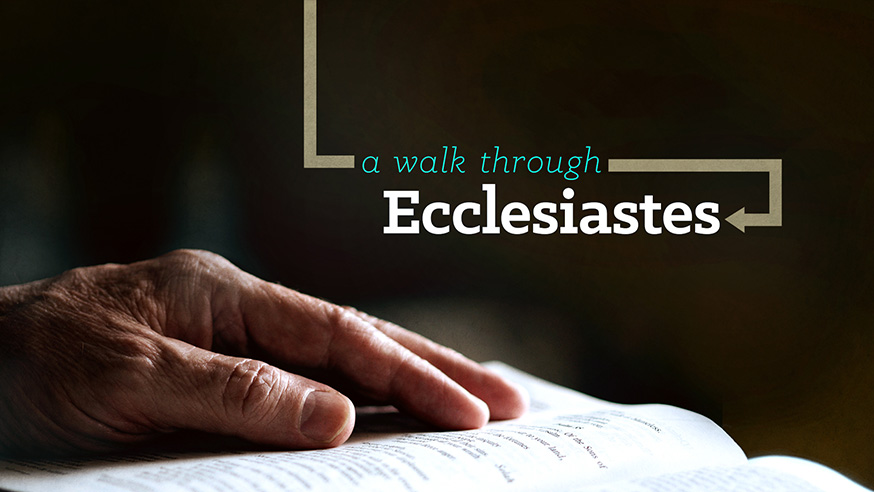 A Walk Through Ecclesiastes