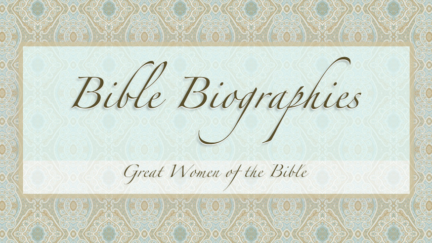Bible Biographies: Women of the Bible