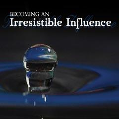 Becoming an Irresistable Influence