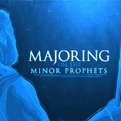 Majoring on the Minor Prophets